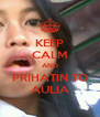 KEEP CALM AND PRIHATIN TO AULIA - Personalised Poster A4 size