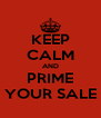 KEEP CALM AND PRIME YOUR SALE - Personalised Poster A4 size