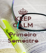 KEEP CALM AND Primeiro Semestre - Personalised Poster A4 size