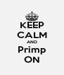 KEEP CALM AND Primp ON - Personalised Poster A4 size