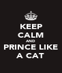 KEEP CALM AND PRINCE LIKE A CAT - Personalised Poster A4 size