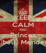 KEEP CALM AND Princes Isαbellα Mendes∞ - Personalised Poster A4 size