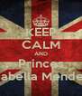 KEEP CALM AND Princes Isabella Mendes - Personalised Poster A4 size
