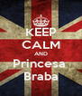 KEEP CALM AND Princesa  Braba - Personalised Poster A4 size