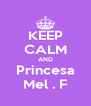 KEEP CALM AND Princesa Mel . F - Personalised Poster A4 size