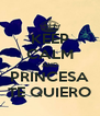 KEEP CALM AND PRINCESA TE QUIERO - Personalised Poster A4 size