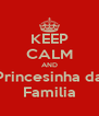 KEEP CALM AND Princesinha da Familia - Personalised Poster A4 size