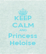 KEEP CALM AND Princess Heloíse - Personalised Poster A4 size