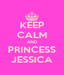 KEEP CALM AND PRINCESS JESSICA - Personalised Poster A4 size