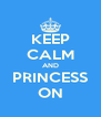 KEEP CALM AND PRINCESS ON - Personalised Poster A4 size