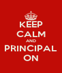 KEEP CALM AND PRINCIPAL ON - Personalised Poster A4 size