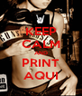 KEEP CALM AND PRINT AQUI - Personalised Poster A4 size