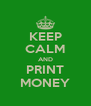 KEEP CALM AND PRINT MONEY - Personalised Poster A4 size