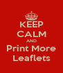KEEP CALM AND Print More Leaflets - Personalised Poster A4 size