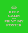 KEEP CALM AND PRINT MY POSTER - Personalised Poster A4 size