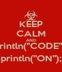 """KEEP CALM AND println(""""CODE""""); println(""""ON""""); - Personalised Poster A4 size"""