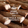 KEEP CALM AND PRIORIZA ESSA MANDIOCA - Personalised Poster A4 size