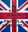 KEEP CALM AND PRISCILA ABSOLUTA - Personalised Poster A4 size