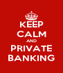 KEEP CALM AND PRIVATE BANKING - Personalised Poster A4 size