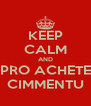 KEEP CALM AND PRO ACHETE CIMMENTU - Personalised Poster A4 size