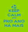 KEEP CALM AND PRO ANO HÁ MAIS - Personalised Poster A4 size