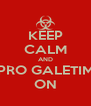 KEEP CALM AND ´PRO GALETIM? ON - Personalised Poster A4 size