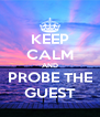 KEEP CALM AND PROBE THE GUEST - Personalised Poster A4 size