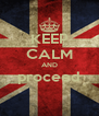 KEEP CALM AND proceed  - Personalised Poster A4 size