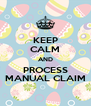 KEEP CALM AND PROCESS MANUAL CLAIM - Personalised Poster A4 size