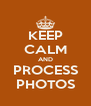 KEEP CALM AND PROCESS PHOTOS - Personalised Poster A4 size