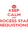 KEEP CALM AND PROCESS STAFF REQUISTIONS - Personalised Poster A4 size