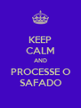 KEEP CALM AND PROCESSE O SAFADO - Personalised Poster A4 size