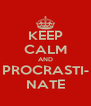 KEEP CALM AND PROCRASTI- NATE - Personalised Poster A4 size