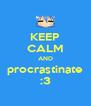 KEEP CALM AND procrastinate :3 - Personalised Poster A4 size