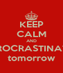 KEEP CALM AND PROCRASTINATE tomorrow - Personalised Poster A4 size