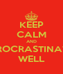 KEEP CALM AND PROCRASTINATE WELL - Personalised Poster A4 size