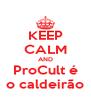 KEEP CALM AND ProCult é o caldeirão - Personalised Poster A4 size