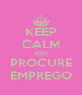 KEEP CALM AND PROCURE EMPREGO - Personalised Poster A4 size