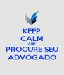 KEEP CALM AND PROCURE SEU ADVOGADO - Personalised Poster A4 size