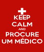 KEEP CALM AND PROCURE UM MÉDICO - Personalised Poster A4 size