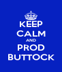 KEEP CALM AND PROD BUTTOCK - Personalised Poster A4 size