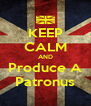 KEEP CALM AND Produce A Patronus - Personalised Poster A4 size