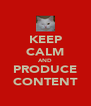 KEEP CALM AND PRODUCE CONTENT - Personalised Poster A4 size