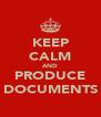 KEEP CALM AND PRODUCE DOCUMENTS - Personalised Poster A4 size