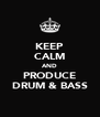 KEEP CALM AND PRODUCE DRUM & BASS - Personalised Poster A4 size