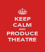 KEEP CALM AND PRODUCE THEATRE - Personalised Poster A4 size