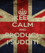 KEEP CALM AND PRODUCI  I SUDDITI - Personalised Poster A4 size