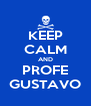 KEEP CALM AND PROFE GUSTAVO - Personalised Poster A4 size