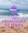 KEEP CALM AND PROFESSORA DE FÉRIAS - Personalised Poster A4 size