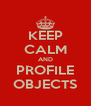 KEEP CALM AND PROFILE OBJECTS - Personalised Poster A4 size